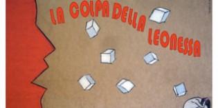 Castiglione delle stiviere (Mn) – 30 marzo 2012: LA COLPA DELLA LEONESSA AL TEATRO SOCIALE