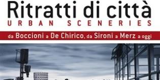 Milano: Ritratti di città. Urban sceneries. Da Boccioni a De Chirico, da Sironi a Merz