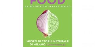 Milano – FOOD. LA SCIENZA DAI SEMI AL PIATTO