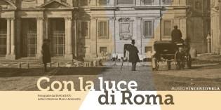 Ligornetto (Svizzera, Canton Ticino) – CON LA LUCE DI ROMA –  Fotografie dal 1840 al 1870 nella Collezione Marco Antonetto