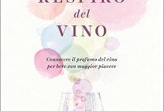 """Milano – """"IL RESPIRO DEL VINO"""" – Conoscere il profumo del vino per bere con maggior piacere"""