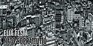 """Milano – ELIA FESTA – """"NATO SOPRATTUTTO A MILANO"""""""