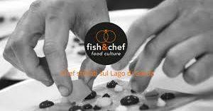 Eventi al Lago di Garda: Dal 22 al 27 aprile la IX edizione di Fish&Chef 2018