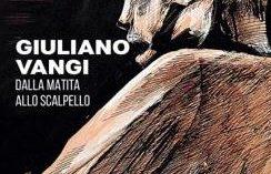 Milano – GIULIANO VANGI – DALLA MATITA ALLO SCALPELLO